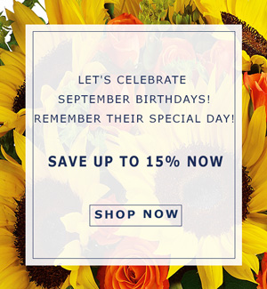 Let's Celebrate September Birthdays! Remember Their Special Day! Save up to 15% Now!