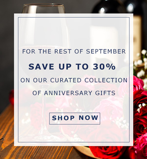 For the Rest of September Save Up to 30% on Our Curated Collection of Anniversary Gifts!