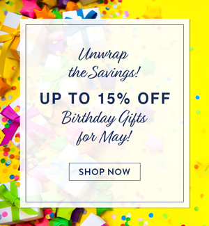 Unwrap the Savings! up tp 15% off the Birthday Gifts For May!